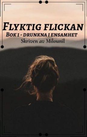 Flyktig flickan, bok 1 - drunkna i ensamhet by milounil