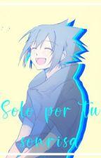 Solo por tu sonrisa (Sasuke y tu) by shiro-73