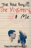 The Bad boy, The Mystery, and Me (ON HOLD) cover