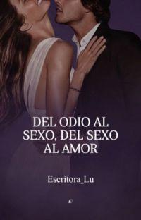 DEL ODIO AL SEXO, DEL SEXO AL AMOR || OFICIAL cover