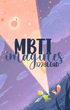 • MBTI Imagines • by 1228load