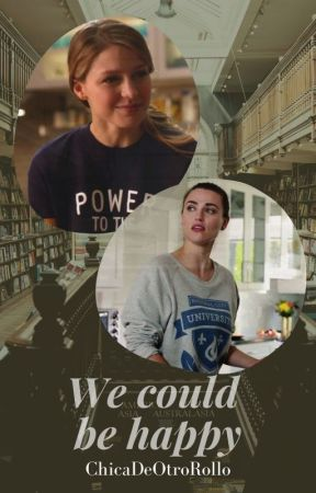 We could be happy | Supercorp University AU by ChicadeOtroRollo
