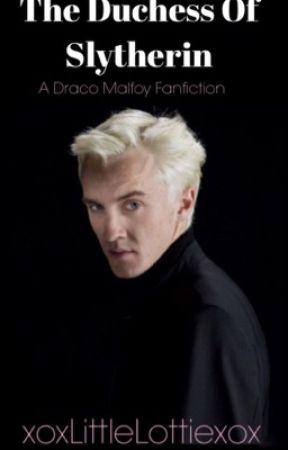 The Duchess Of Slytherin   A Draco Malfoy FanFiction (Years 4-7) by xoxLittleLottiexox