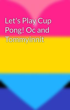 Let's Play Cup Pong! Oc and Tommyinnit by you_are_loved_337