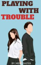Playing With Trouble by merciniter