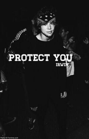Protect you → Irwin by cuddlingashtxn