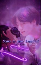 Scars To Your Beautiful  || Jungkook X Y/n by BtsJeonku
