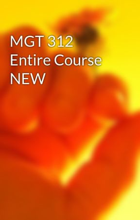 MGT 312 Entire Course NEW by shyamuop09