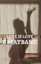 LOVE IS LOVE//JJ MAYBANK  by xamybethx
