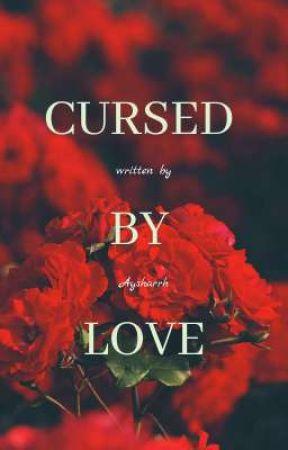 Cursed By Love by Aysharrh