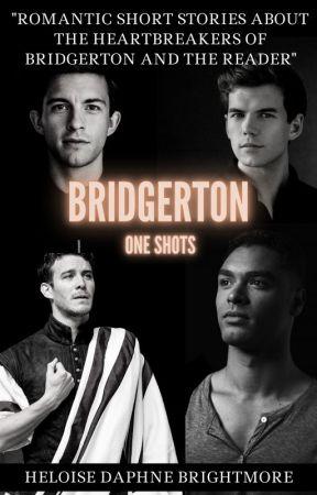 Bridgerton one shots [x Reader] + photos by HeloiseDBrightmore