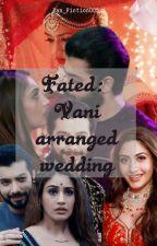 FATED: Vani arranged wedding by Fan_Fiction005