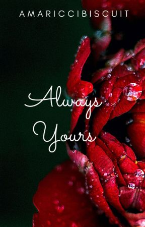 Always Yours (BWAM)(COMING SOON) by AmaRicciBiscuit