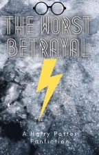 The Worst Betrayal by DeerGazer027
