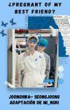¿Pregnant Of My Best Friend? [JoongHwa / SeongJoong] [ADAPTACIÓN] cover