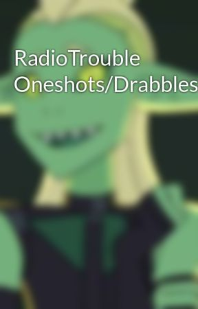 RadioTrouble Oneshots/Drabbles! by Chaotic-Drabbles