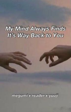My Mind Always Finds It's Way Back to You by megumifushiguros
