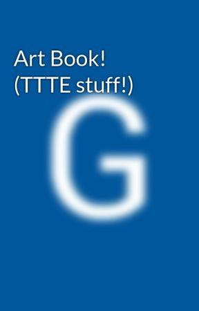 Art Book! (TTTE stuff!) by GabiMcClurkin