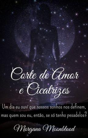 Corte de Amor e Cicatrizes by MorganaMoonblood