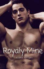 Royally Mine-Alpha Knight  by xoHmBxo
