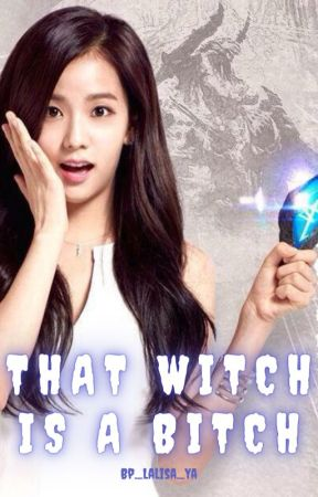 That Witch is A Bitch by bp_lalisa_ya