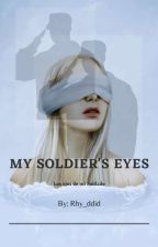 My Soldier's Eyes (on going) by rhy_ddid