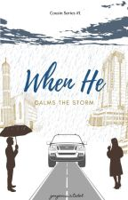 When He Calms the Storm  (Cousin Series #1) ON GOING by GORGEOUS_CITADEL