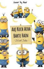 Aaj Kuch Acha Bakte Hain by JapjiDhillon