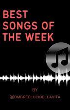 BEST SONGS OF THE WEEK by @ombreelucidellavita by ombreelucidellavita