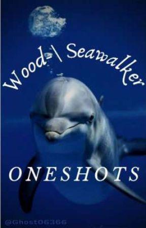 Wood-\Seawalker Oneshots by Ghost06366