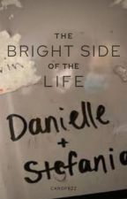 The Bright Side Of The Life - Stefanielle Love Story by stefaniadanielle