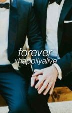 forever // ziam by xhappilyalive