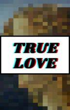 True Love by Holaweirdos