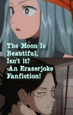 The moon is beautiful, isn't it? (eraserjoke) by SHOOTAAIZAWAA