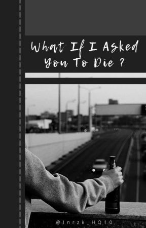 What If I Asked You To Die?  by NatalieBrilliana