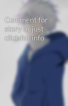Comment for story or just click for info by Your_Yami