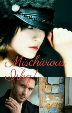 Mischievous Ishq (Rewriting) by sanistories
