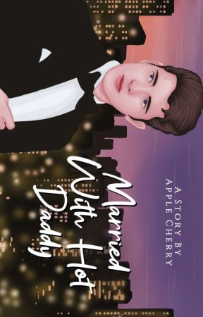 Married With Hot Daddy [END]✓ by MyappleCherry