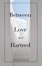 Between Love And Hartred by StomachAching