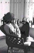 Beautifully Broken by JustThatBelleza