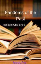 Fandoms of the Past (Random One-shots) by MegLPie