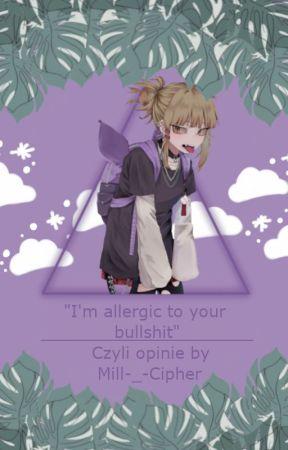 """I'm allergic to your bullshit"" - Czyli moje opinie by Mill-_-Cipher"