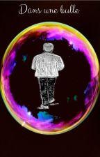 Dans une bulle par yorshiki