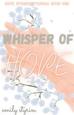 Whisper of Hope (hope springs eternal #1) by emily_grace108