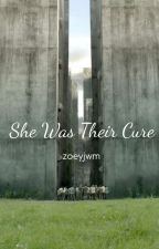 She Was Their Cure - A Maze Runner Fanfiction by zoeyjwm
