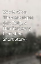 World After The Apocalypse (Kin Dokja x Han Sooyoung Fanfiction Short Story) by DerpyPotatoes4Life