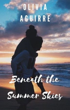 Beneath the Summer Skies by Oliviacherryxxbomb