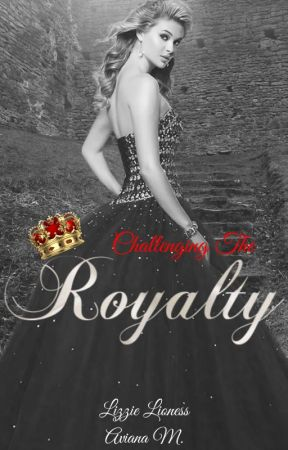 Challenging the Royalty by LizzieLioness