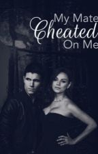My Mate Cheated On Me (Rewriting) by readingeclipse
