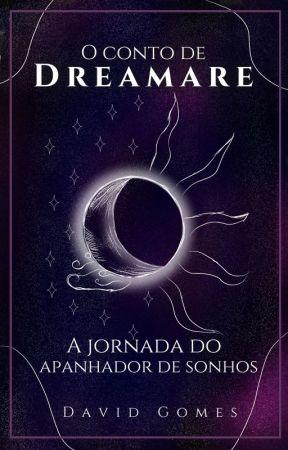 O conto de Dreamare - A jornada do Apanhador de sonhos by Dreamareuniverse